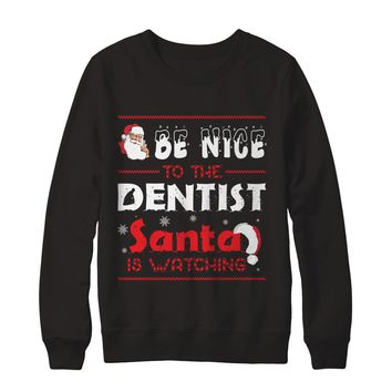 Be Nice To Dentist Santa Is Watching Job Profession Christmas T-Shirts Unisex