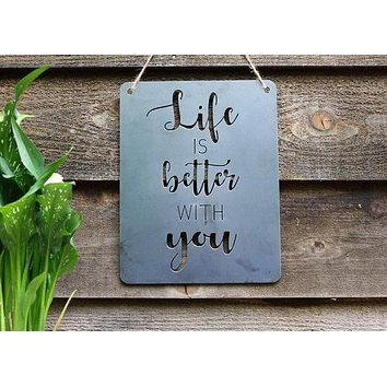 Iron Maid Art - Life Is Better With You Metal Sign