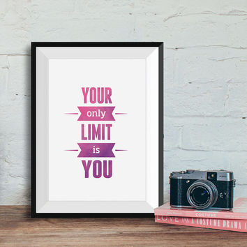 Motivational poster, Printable Wall Art, Inspirational words of wisdom, Digital poster, Quotes, Your only limit is you, INSTANT DOWNLOAD.