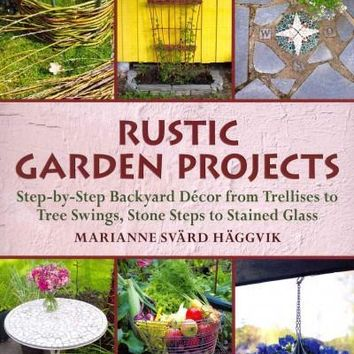 Rustic Garden Projects: Step-by-Step Backyard Decor from Trellises to Tree Swings, Stone Steps to Stained Glass