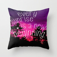 Sunrises are New Beginnings Throw Pillow by Little_Biscuit | Society6