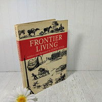 Frontier Living Book Written and Illustrated by Edwin Tunis ©1961 Vintage Book Detailing Life on the American Frontier & Their Ways of Life