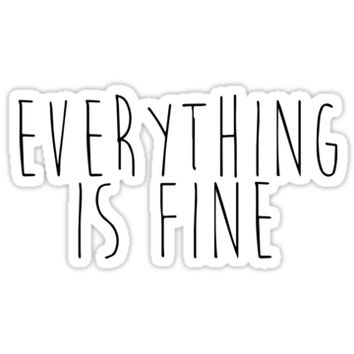 'Everything is fine' Sticker by laceismylyfe