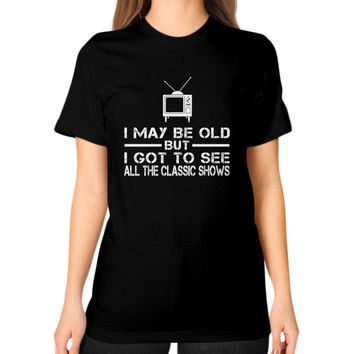 I MAY BE OLD CLShows Unisex T-Shirt (on woman)