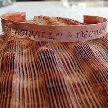 """""""I'm Actually A Mermaid"""" Hand Stamped Aluminum, Copper or Sterling Silver Cuff Bracelet"""