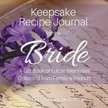 Keepsake Recipe Journal for the Bride: A Gift Book of Edible Memories Collected from Family & Friends (Keepsake Gift Journals Series)