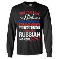 You Can Take The Girl Out Of Russia But You Cannot Take The Russian Out Of This Girl - Long Sleeve T-Shirt