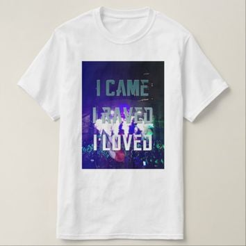 I Came I Raved I Loved T-Shirt