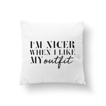 I'm Nicer When I Like My Outfit, Funny Quote Pillow, Fashion Girl, Fashion Chic, Typography Pillow, Home Decor, Cushion Cover, Throw Pillow