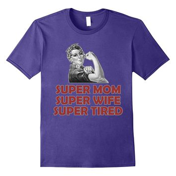 Super Mom Super Wife Super TIRED- Funny T Shirt for a Mother
