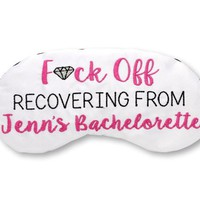 F*UCK OFF RECOVERING FROM BACHELORETTE PARTY SLEEP MASK