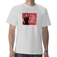 mostly I just stand around being fantastic. Tee Shirts from Zazzle.com