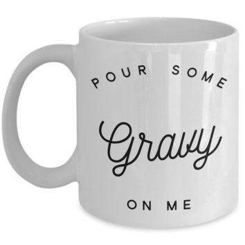 Funny Thanksgiving Mug Pour Some Gravy On Me Ceramic Coffee Cup