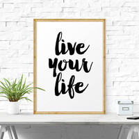 Motivational Poster, Live Your Life, Black And White Art, Printable Poster, Typography Art, Home Decor, Printable Inspirational Quote