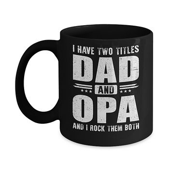 I Have Two Titles Dad And Opa Fathers Day Gift Dad Mug