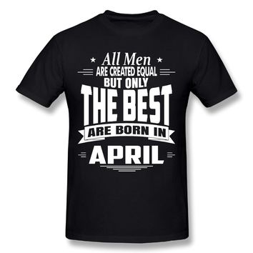 All Men are Created Equal But Only The Best are Born in April T-Shirts