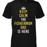 Keep Calm The Fisherman Dad Is Here. Cool Gift - Unisex Tshirt