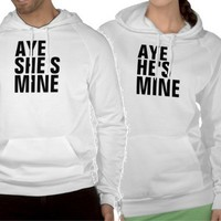 Aye She's Mine, Aye He's Mine Couples Hoodie from Zazzle.com