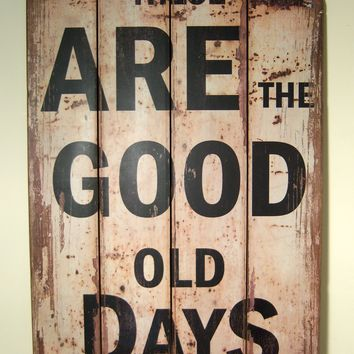 VINTAGE STLYE WOODEN WALL PLAQUE/HANGING SIGN THESE ARE THE GOOD OLD DAYS - Signs and Plaques - Home Decor & Furniture