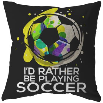 I'd Rather Be Playing Soccer Pillow
