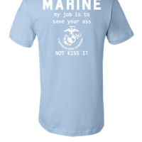 my jop is save your ass not kiss it marine corp - Unisex T-shirt