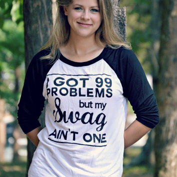 I Got 99 Problems But My Swag Ain't One T Shirt - Raglan Black and White