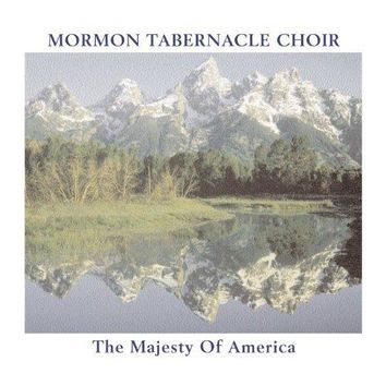 The Mormon Tabernacle Choir - The Majesty of America