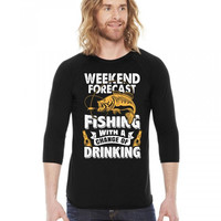 Weekend Forecast: Fishing With A Chance Of Drinking 3/4 Sleeve Shirt