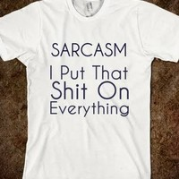 sarcasm: I put that shit on everything-Unisex White T-Shirt