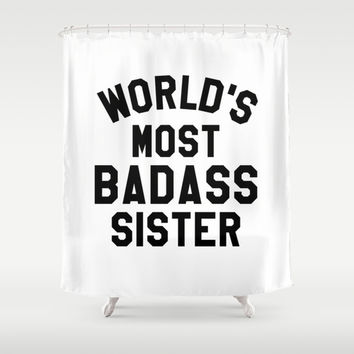 WORLD'S MOST BADASS SISTER Shower Curtain by CreativeAngel | Society6