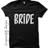 Womens Bride Shirt - Bride Getting Ready Outfit / Bachelorette Party Shirt / Girls Wedding Shirt / Bride Black Tshirt / Wedding Shower Shirt