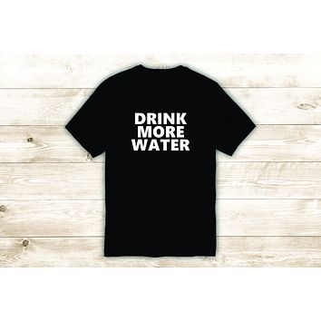 Drink More Water T-Shirt Tee Shirt Vinyl Heat Press Custom Inspirational Quote Teen Girls Fitness Gym Health