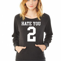 Hate You 2 Jersey ladies sweatshirt