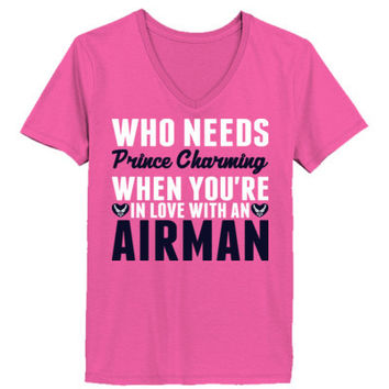 Who Needs Prince Charming When You Are In Love With An Airman - Ladies' V-Neck T-Shirt