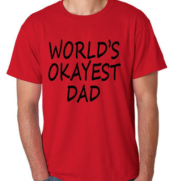 World's OKayest dad fathers day men t shirt