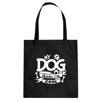 My Dog Thinks I'm Cool Cotton Canvas Tote Bag