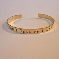"Brass Bracelet Stamped ""DON'T TELL ME I CAN'T"" 
