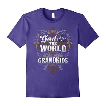 Papa T-shirt So God Loved The World He Gave Us Grandkids