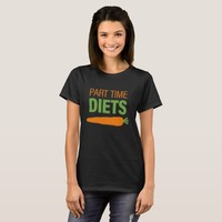 Part Time Diets Women's Basic T-Shirt