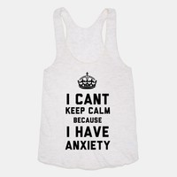 I Cant Keep Calm Because I Have Anxiety | T-Shirts, Tank Tops, Sweatshirts and Hoodies | HUMAN