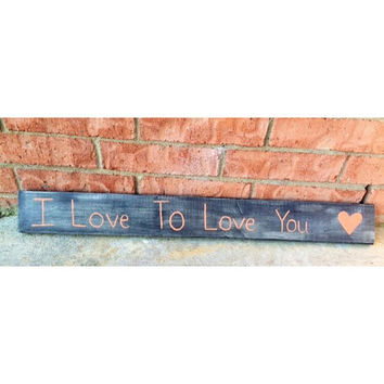 Rustic Reclaimed Wood Love Sign, I Love To Love You Sign, Love Quote Sign, Wedding Gift, Rustic Love Decor, Rustic Wedding Decor