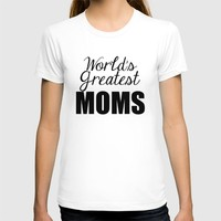 World's Greatest Moms T-shirt by Raunchy Ass Tees | Society6