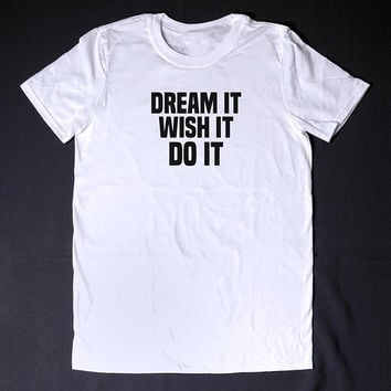 Dream It Wish It Do It Workout Shirt Funny T-shirt Unisext Shirt Fitness Top Sports Shirt