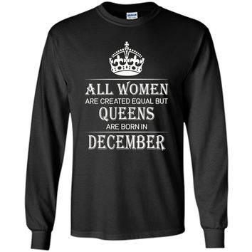 All Women Are Created Equal But Queens Are Born In December cool shirt