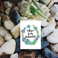 Printable bridesmaid card, Will you be my bridesmaid, Succulent bridesmaid card, Greeting card, Flower greeting card, Instant download