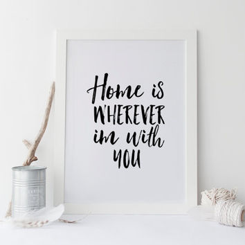Home Is Wherever I'm With You,Home Art,Home Decor,Home Print,Typography Print,Printable Quote,Inspirational Art,Quote print,Best Words,Quote