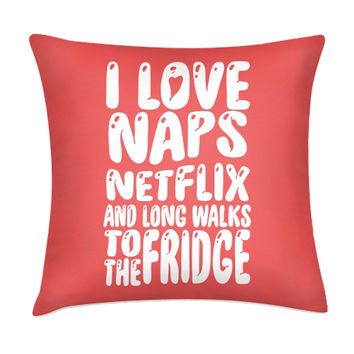 I LOVE NAPS AND NETFLIX PILLOW
