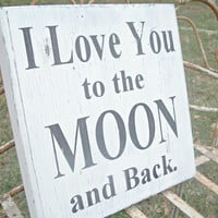 I LOVE you to the Moon and Back - Baby Nursery Sign, Love sign & Gift, Baby Gift, Shower Gift