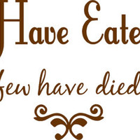 Kitchen Many Have Eaten Here few have died Vinyl Decal