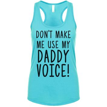 Don't Make Me Use My Daddy Voice Women's Tank